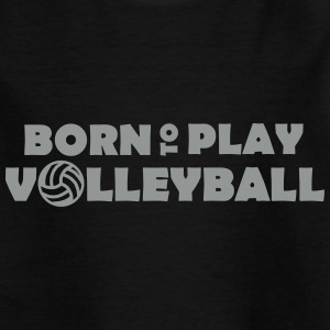 Born to play Volleyball T-shirts - Maglietta per bambini
