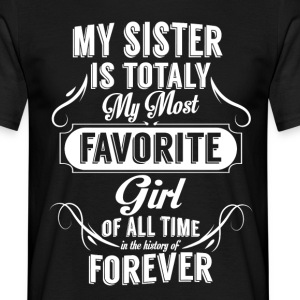 My Sister Is Totally My Most Favorite Girl T-Shirts - Men's T-Shirt