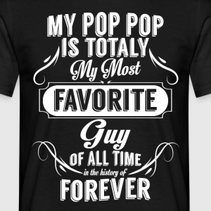 my pop  is totally my most favorite guy T-Shirts - Men's T-Shirt