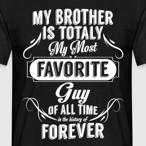 My Brother Is Totally My Most Favorite Guy T-Shirts - Men's T-Shirt