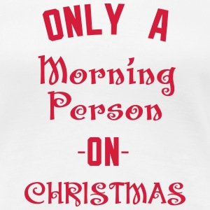 Only A morning person on Christmas T-Shirts - Women's Premium T-Shirt