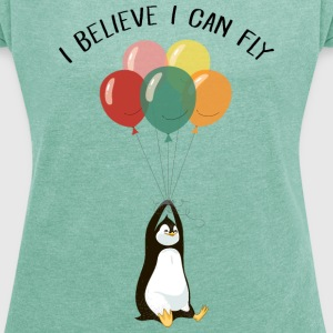 I Believe I Can Fly | Funny Penguin With Balloons T-Shirts - Frauen T-Shirt mit gerollten Ärmeln