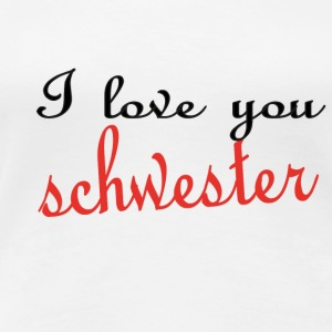 I love you schwester T-Shirts - Frauen Premium T-Shirt