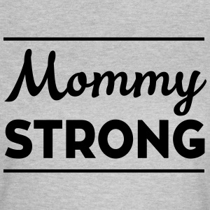 Mommy Strong T-Shirts - Women's T-Shirt