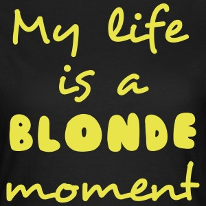 My life is a blonde moment T-Shirts - Women's T-Shirt