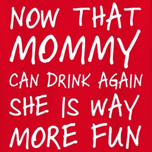 Now that mommy can drink again she is way more fun Shirts - Kids' T-Shirt