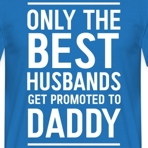 Only the best husbands get promoted to daddy T-Shirts - Men's T-Shirt