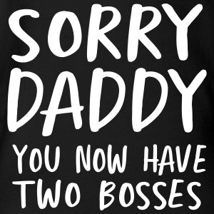 Sorry daddy you now have two bosses Baby Bodysuits - Organic Short-sleeved Baby Bodysuit