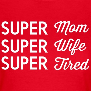 Super Mom, Super Wife, Super Tired T-Shirts - Women's T-Shirt