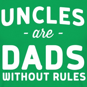 Uncles are dads without rules T-Shirts - Men's T-Shirt