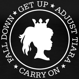 Fall Down - Get Up - Adjust Tiara - Carry On 1C T-Shirts - Frauen Premium T-Shirt