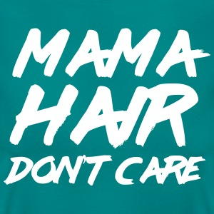 Mama hair don't care T-Shirts - Women's T-Shirt