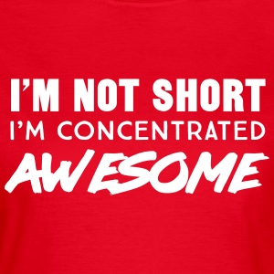 I'm not short I'm concentrated awesome T-Shirts - Women's T-Shirt