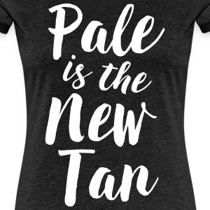 Pale is the new tan T-Shirts - Women's Premium T-Shirt