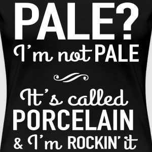 Not pale, porcelain T-Shirts - Women's Premium T-Shirt
