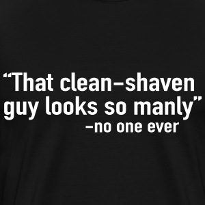 That clean shaved guy looks so manly T-Shirts - Men's Premium T-Shirt