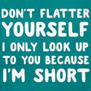Don't flatter yourself. Look up cause short T-Shirts - Women's T-Shirt