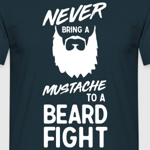 Never bring a mustache to a beard fight T-Shirts - Men's T-Shirt