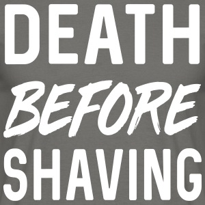 Death before shaving T-Shirts - Men's T-Shirt