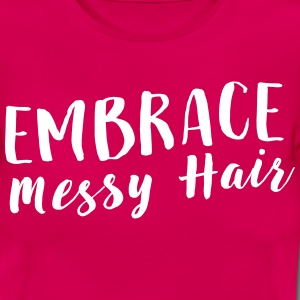 Embrace messy hair T-Shirts - Women's T-Shirt