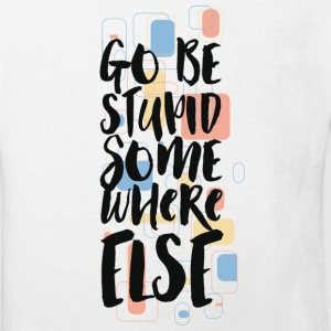 Go-be stupid somewhere else! Geh sei woanders dumm T-Shirts - Kinder Bio-T-Shirt