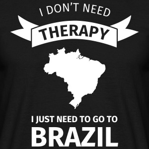 I don't neet therapy I just need to go to Brazil T-Shirts - Männer T-Shirt