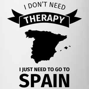 I don't neet therapy I just need to go to Spain Tassen & Zubehör - Tasse