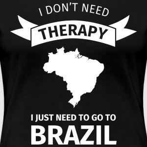 I don't neet therapy I just need to go to Brazil T-Shirts - Frauen Premium T-Shirt