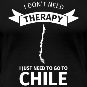 I don't neet therapy I just need to go to Chile T-Shirts - Frauen Premium T-Shirt