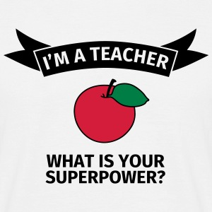 I'm a teacher. What is your superpower? T-Shirts - Männer T-Shirt