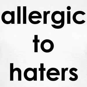 Allergic to haters T-shirts - Vrouwen T-shirt