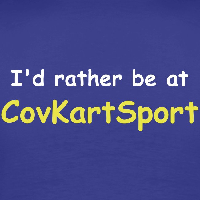 I'd Rather Be At CovKartSport
