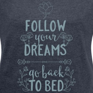 Follow your dreams-go back to bed Schlafen Träumen T-Shirts - Women's T-shirt with rolled up sleeves