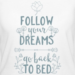Follow your dreams-go back to bed Schlafen Träumen Tee shirts - T-shirt Bio Femme