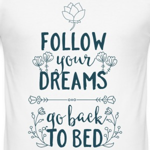Follow your dreams, go back to bed - Schlafen Bett T-Shirts - Männer Slim Fit T-Shirt