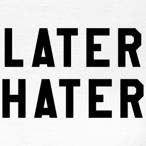 Later hater T-shirts - Vrouwen T-shirt