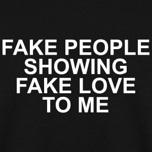 Fake people showing fake love to me Hoodies & Sweatshirts - Men's Sweatshirt