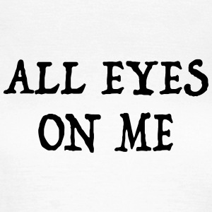 all eyes on me - Frauen T-Shirt
