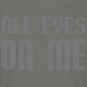 all eyes on me - Männer T-Shirt