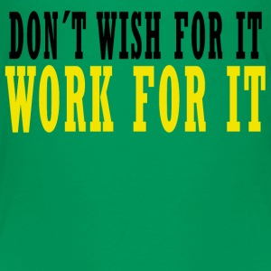 Don´t wish for it, work for it T-Shirts - Kinder Premium T-Shirt