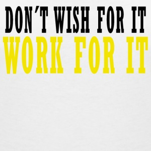 Don´t Wish for it, Work for it T-Shirts - Frauen T-Shirt mit V-Ausschnitt