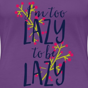 To lazy to be lazy- Faul Faulheit Nichtstun T-Shirts - Frauen Premium T-Shirt