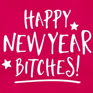 Happy New Year Bitches T-shirts - Dame-T-shirt