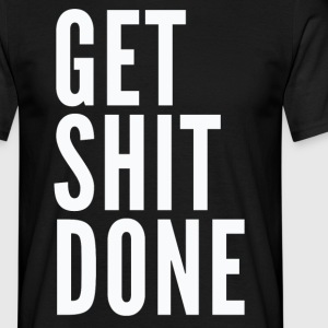 Get Shit Done - Men's T-Shirt