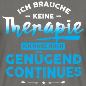 Keine Therapie Continues T-Shirts - Männer T-Shirt