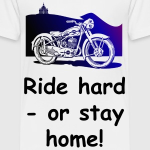 Ride hard or stay home!! - Kinder Premium T-Shirt