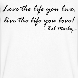 Love the Life you live,live the life you love T-Shirts - Männer T-Shirt mit V-Ausschnitt
