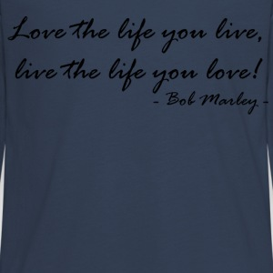 Love the Life you live,live the life you love Langarmshirts - Teenager Premium Langarmshirt