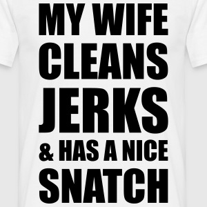 MY WIFE CLEANS JERKS & HAS A NICE SNATCH T-Shirts - Männer T-Shirt