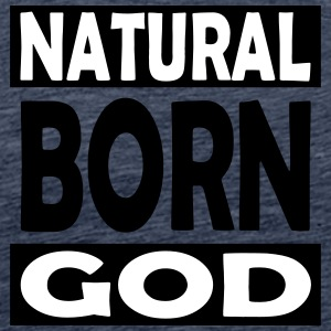 Natural Born God - Männer Premium T-Shirt